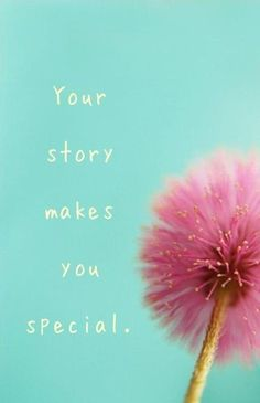 Your story makes you special and no one has the same story