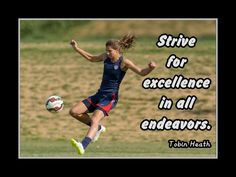 This Tobin Heath Inspirational 'Excellence' Poster is a great soccer related gift. It is an inspiring, lasting gift for any soccer player. It will certainly inspire and encourage your son or daughter. This ready-to-frame poster is printed to order on heavyweight satin photo paper. Buy with confidence. I stand behind everything I sell. If you are not satisfied please contact me so I can resolve your unmet expectations. Motivation For Kids, Soccer Motivation, Motivation Wall, Inspirational Soccer Quotes, Motivational Quotes, Inspiring Quotes, Lacrosse, Hockey, Heath Quotes