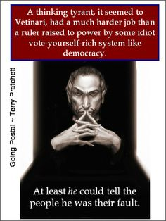 From 'Going Postal' by Terry Pratchett. Vetinari in 2016! He's got my vote. But then, he's already got the one vote he needs- His!