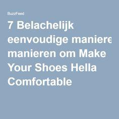 7 Belachelijk eenvoudige manieren om Make Your Shoes Hella Comfortable