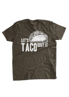 Let's Taco Bout It T-Shirt Let's Talk About It T-Shirt Funny Food Tacos T-shirt Family Mens Ladies Womens Youth Kids T-shirt by BumpCovers on Etsy https://www.etsy.com/listing/207744183/lets-taco-bout-it-t-shirt-lets-talk