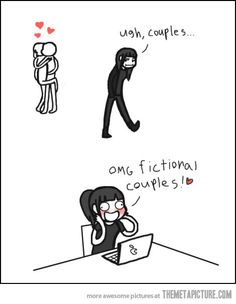 I hate real couples. If couples are on a tv show or a book, I will totally ship them! Nerd girl problems