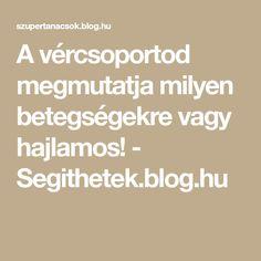 A vércsoportod megmutatja milyen betegségekre vagy hajlamos! - Segithetek.blog.hu Health Trends, Health Motivation, Good To Know, Anti Aging, Vitamins, Health Fitness, Blog, Healthy, Life