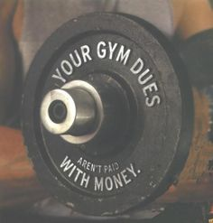 Your gym dues aren't paid with money, trust in that #trust