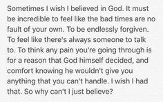 Sometimes I wish I believed in God