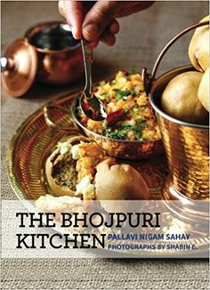 The 105 best regional indian cookbooks images on pinterest indian the bhojpuri kitchen written by chef pallavi nigam sahay litti chokha choora mattar bihari halwai style mutton machli ka sarsonwala jhor the delectable forumfinder Choice Image