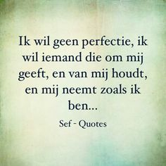 Sport Quotes, True Quotes, Sef Quotes, Hiding Quotes, Special Love Quotes, Be Present Quotes, Good Relationship Quotes, Dutch Quotes, Flower Quotes