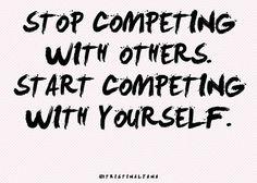 Smetti di competere con gli altri. Comincia a competere con te stesso.