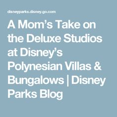 A Mom's Take on the Deluxe Studios at Disney's Polynesian Villas & Bungalows | Disney Parks Blog