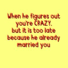 Crazy and married