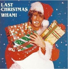 as far as I'm concerned Last Christmas is the only song choice for Christmas. DA