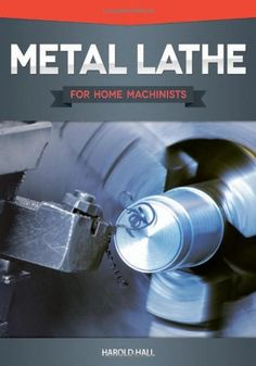 Metal Lathe for Home Machinists -  Metal Lathe for Home Machinists is a project-based course that provides a complete introduction to the  lathe and lathe metalworking. It assumes no prior knowledge and works  through the process of using a lathe fro
