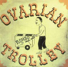 Ovarian Trolley by margaret kilgallen