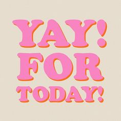 yay for today! Cute Quotes, Happy Quotes, Words Quotes, Wise Words, Happy Weekend Quotes, Sayings, Happy Sunday, Positive Vibes, Positive Quotes
