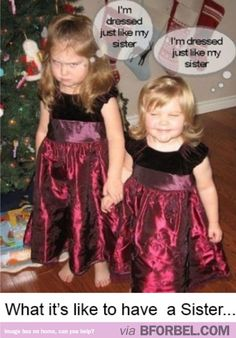 This was like me & my sister too, I'm the older one :)