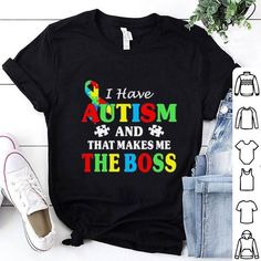 I have Autism and that makes me the boss, hoodie, sweater, longsleeve t-shirt Create T Shirt Design, Boss Shirts, Boss Man, Hoodies, Sweatshirts, Autism, Your Style, Shirt Designs, T Shirts For Women