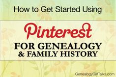 How To Get Started Using Pinterest For Genealogy by Genealogy Girl Talks