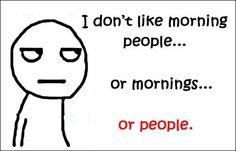 I don't like morning people...