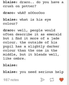 No, Blaise, what he needs is Harry... ;D