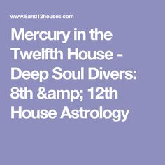 Mercury in the Twelfth House - Deep Soul Divers: 8th & 12th House Astrology