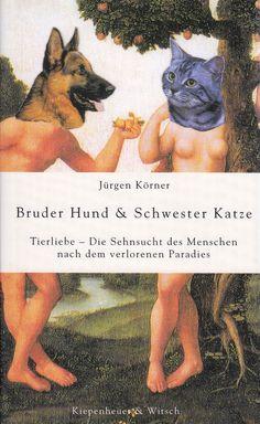 Bruder Hund & Schwester Katze, Tierliebe - Sie Sehnsucht des Menschen nach dem verlorenen Paradies von Jürgen Körner, Kiepenheuer & Witsch 1996, ISBN-13: 978-3462025279