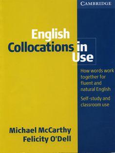 Cambridge - English Collocations in Use (Intermediate) (2005) by marta lecue garcia - issuu