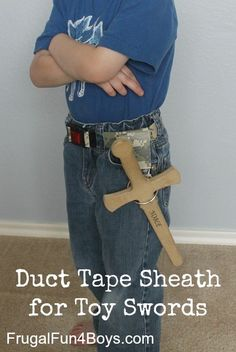 Use duct tape to make a sheath that can slide on a belt and hold a toy sword - my boys love this!