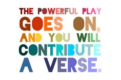 The powerful play goes on, and you will contribute a verse.  Walt Whitman Quote