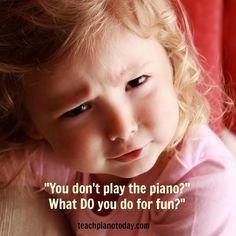 Lol me when I realize someone doesn't play piano...because it consumes my life, so naturally it's consuming everyone else's, right?  :P