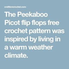 The Peekaboo Picot flip flops free crochet pattern was inspired by living in a warm weather climate.