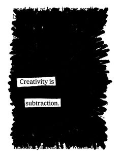 """""""Creativity is subtraction"""" -- """"artist Austin Kleon, author of the wonderful Steal Like an Artist, celebrates the negative space of the creative act in his Newspaper Blackout masterpiece."""" Caption from link What Is Creativity, Creativity Quotes, Einstein, Austin Kleon, Blackout Poetry, Branding, Creative People, Creative Inspiration, Inspire Me"""