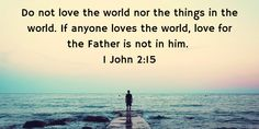 Do not love the world nor the things in the world. If anyone loves the world, love for the Father is not in him. Bible Lessons For Kids, Bible For Kids, Love The Lord, God Is Good, Christian Encouragement, Words Of Encouragement, John 2 15, Daily Word, Learning To Trust