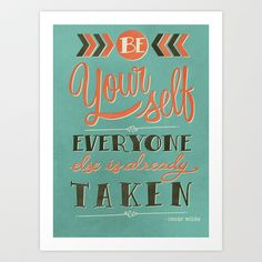 one of my fave quotes Be yourself everyone else is already taken Art Print by Laura Graves - $18.00