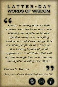 Thomas S. Monson - Charity is having patience. Lds Quotes, Uplifting Quotes, Quotable Quotes, Great Quotes, Prophet Quotes, Inspiring Quotes, Quotes Thoughts, Inspirational Thoughts, Good Thoughts
