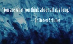 """You are what you think about all day"" is so true."