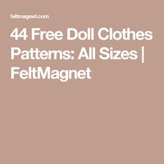 44 Free Doll Clothes Patterns: All Sizes | FeltMagnet