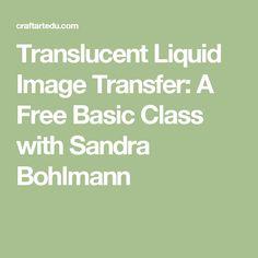Translucent Liquid Image Transfer: A Free Basic Class with Sandra Bohlmann ~ Polymer Clay Tutorials