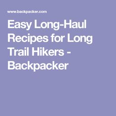 Easy Long-Haul Recipes for Long Trail Hikers - Backpacker