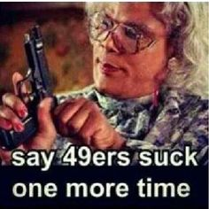 I always knew Madea was a 49ers fan.