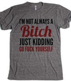 Im not always a bitch