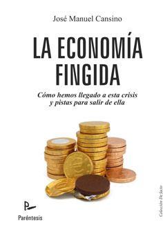 La economía fingida / José Manuel Cansino (2011). ECMA 3715