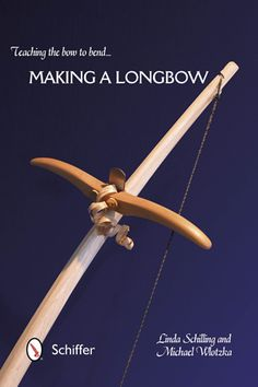 Teaching the Bow to Bend:  Making a Longbow