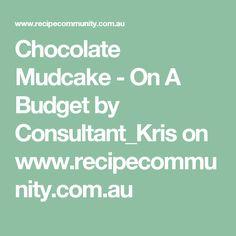 Chocolate Mudcake - On A Budget  by Consultant_Kris on www.recipecommunity.com.au
