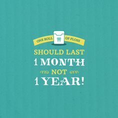FLOSS REMINDER! If you're flossing daily, it should only take a month to reach the end!