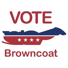 Vote Browncoat. (Yes, this is available on a t-shirt.)