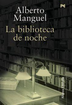 """""""La biblioteca de noche"""" de Alberto Manguel. Alberto Manguel, que quiso ser bibliotecario de joven, nos muestra en La biblioteca de noche su amor apasionado por los libros y por esos espacios, míticos en algunos casos, que los han albergado a lo largo de los siglos."""