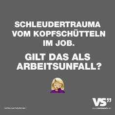 Visual Statements®️ Schleudertrauma vom Kopfschütteln im Job. Gilt das als Arbeitsunfall? Sprüche / Zitate / Quotes / Attitude/ Leben / Freundschaft / Beziehung / Liebe / Familie / tiefgründig / lustig