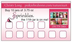 Buy 10 jars of Pink Zebra Sprinkles, get the 11th one for FREE LOYALTY CARD!!!  Go to www.simmermepink.com for details and how to get yours!!!