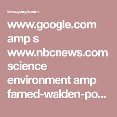www.google.com amp s www.nbcnews.com science environment amp famed-walden-pond-which-inspired-henry-david-thoreau-being-killed-n863381