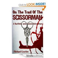 "On the Trail of the Scissorman (A Bartleby and James Adventure): Finalist Best Short Story Format & Finalist, The ""I've Been Shyamalaned"" Award for Best Twist"